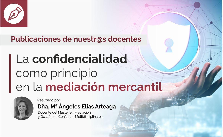 LA CONFIDENCIALIDAD COMO PRINCIPIO EN LA MEDIACION MERCANTIL